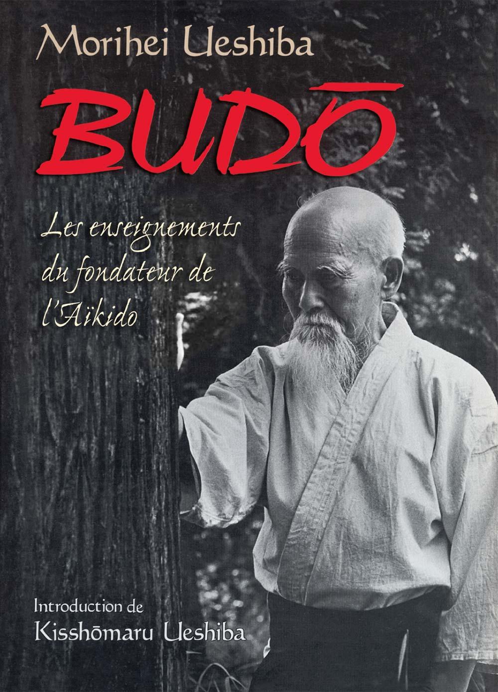 BUDO Les enseignements du fondateur de l'aïkido