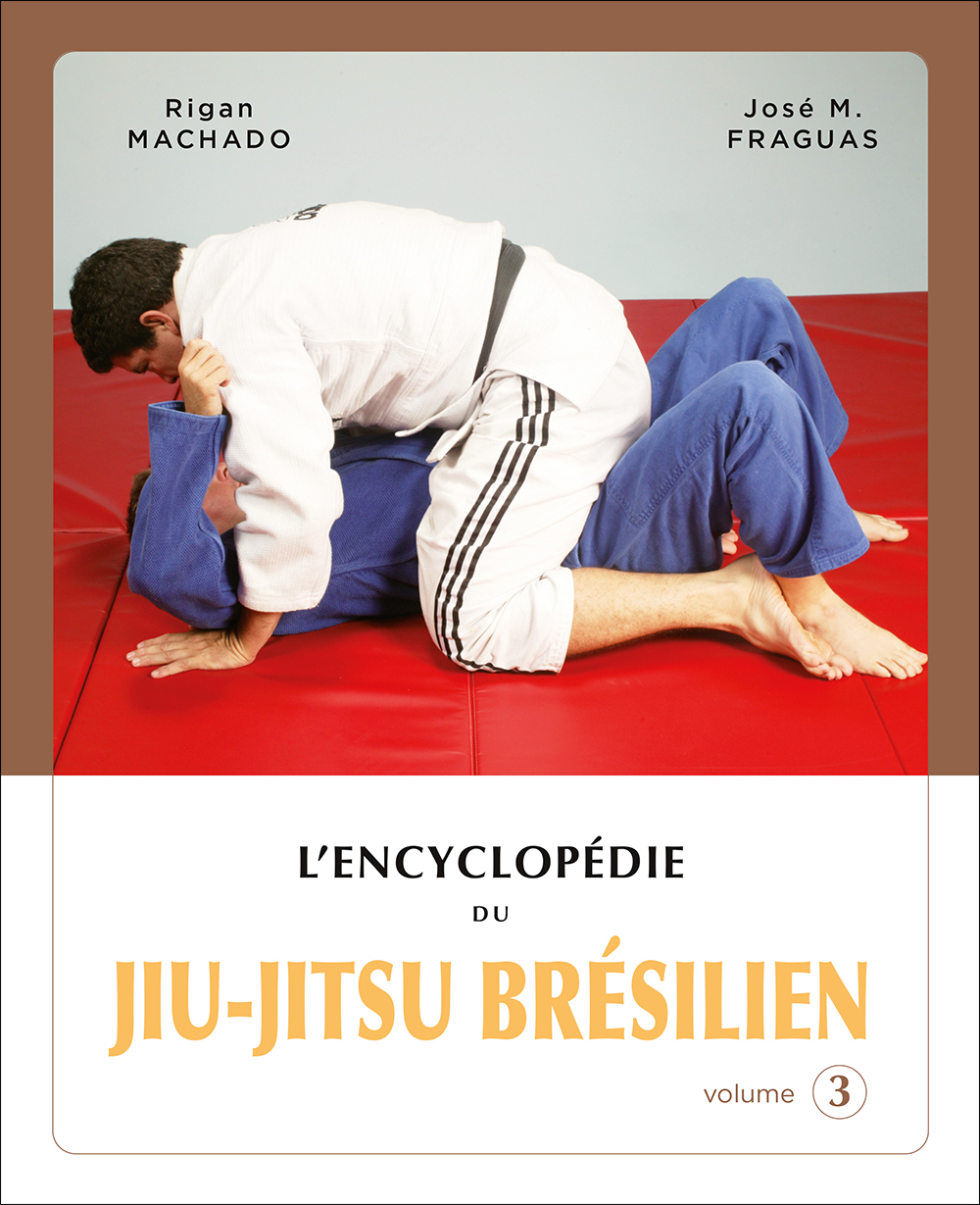 ENCYCLOPEDIE DU JIU-JITSU BRESILIEN, volume 3