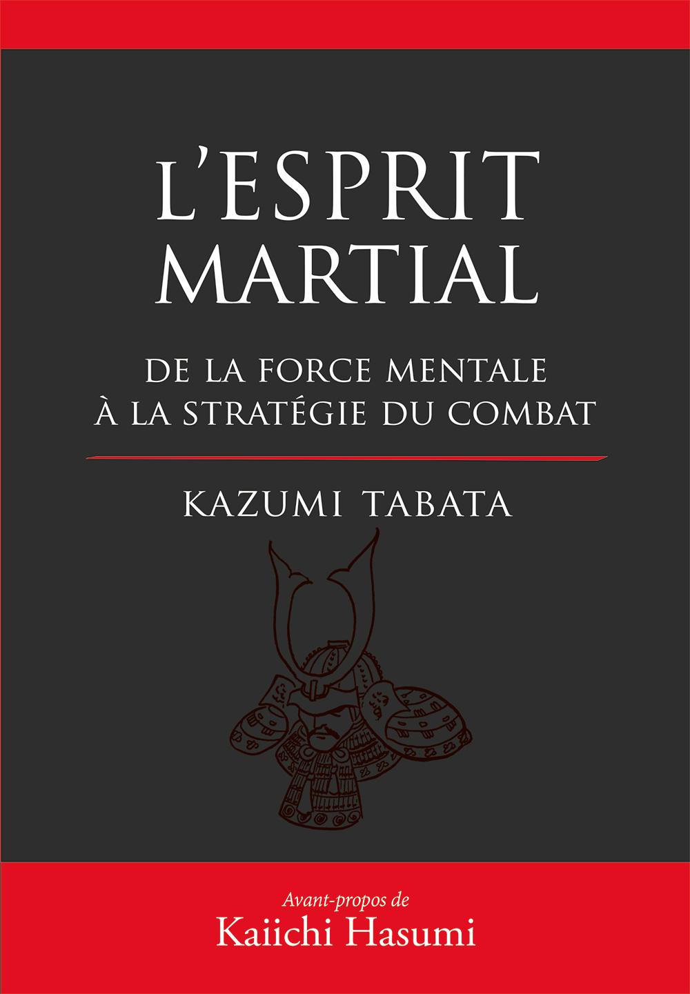 L'ESPRIT MARTIAL: De force mentale à la stratégie du combat