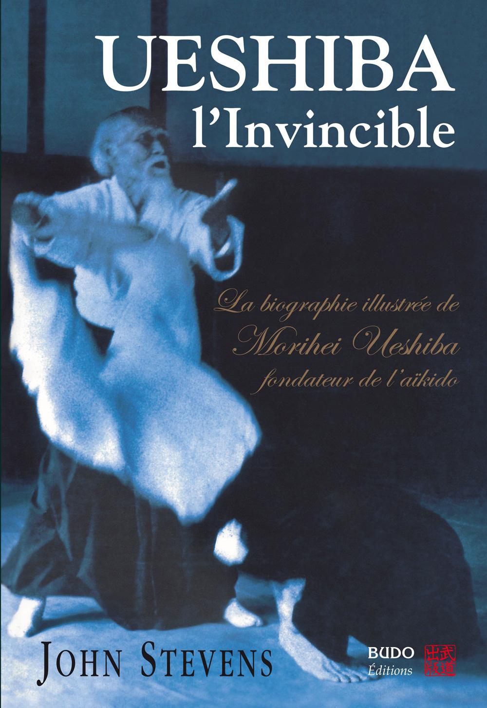 UESHIBA L'INVINCIBLE La biographie illustrée de Morihei Ueshiba