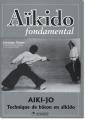 AÏKIDO FONDAMENTAL Tome 3-Aïki-jô - Techniques de bâton